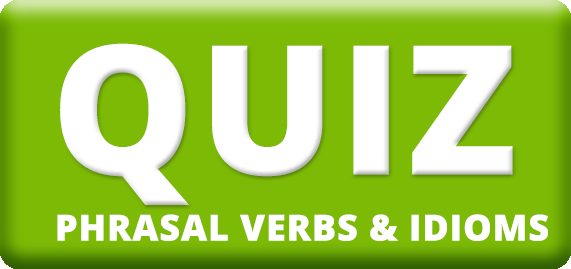 quiz phrasal verbs and idioms